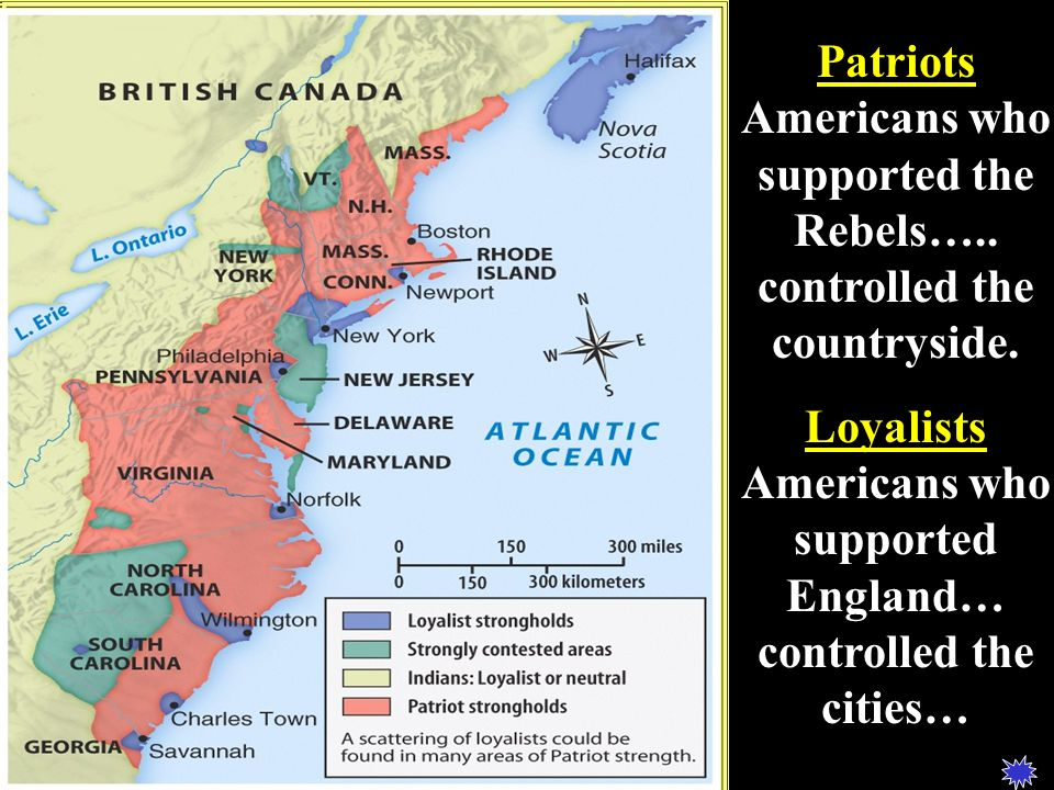 Loyalists Americans who supported England… controlled the cities…