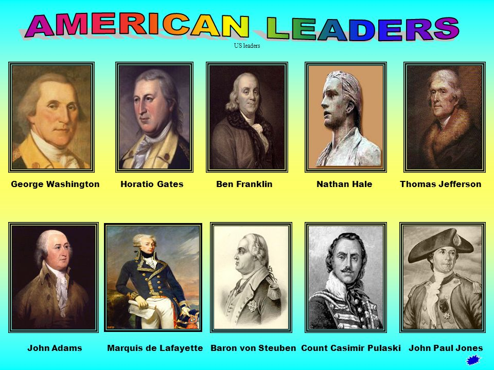 AMERICAN LEADERS US leaders. George Washington Horatio Gates Ben Franklin Nathan Hale Thomas Jefferson.