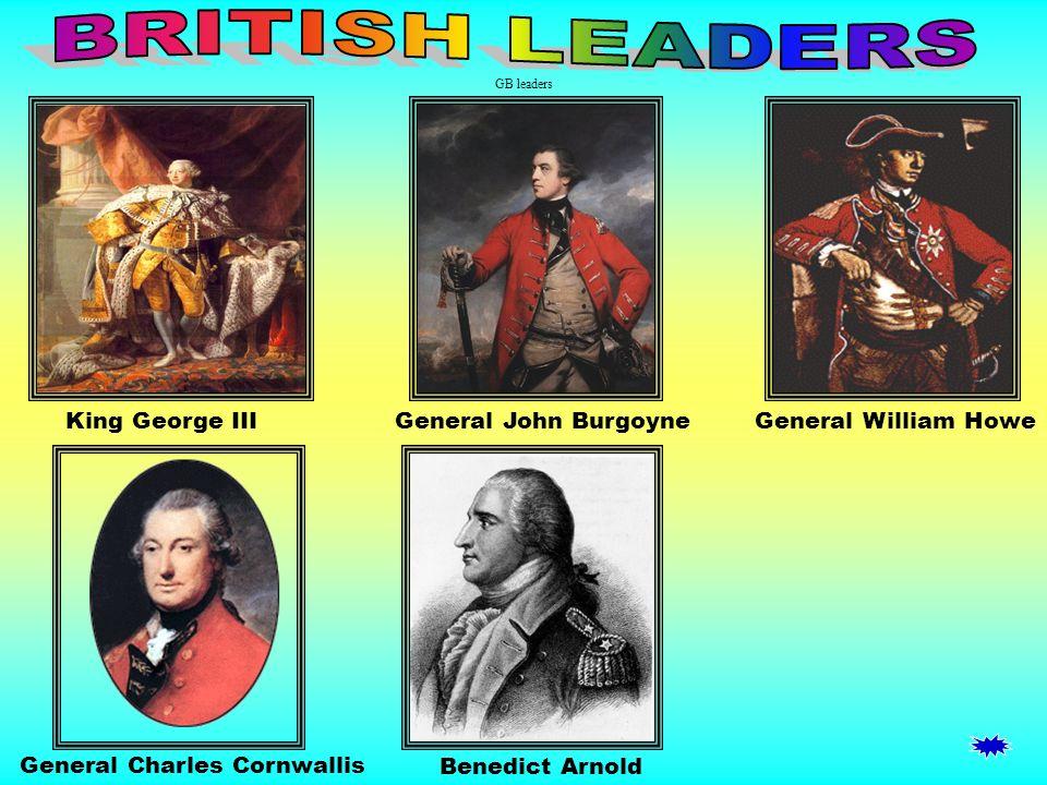 BRITISH LEADERS GB leaders. King George III General John Burgoyne General William Howe.