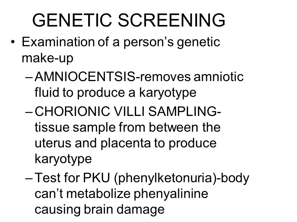 GENETIC SCREENING Examination of a person's genetic make-up
