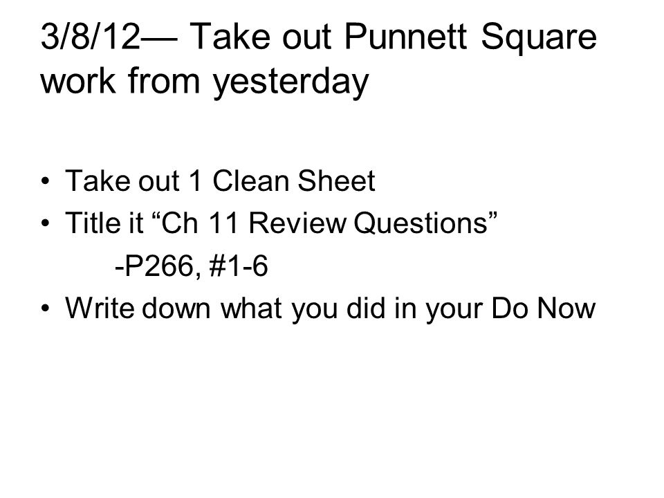 3/8/12— Take out Punnett Square work from yesterday