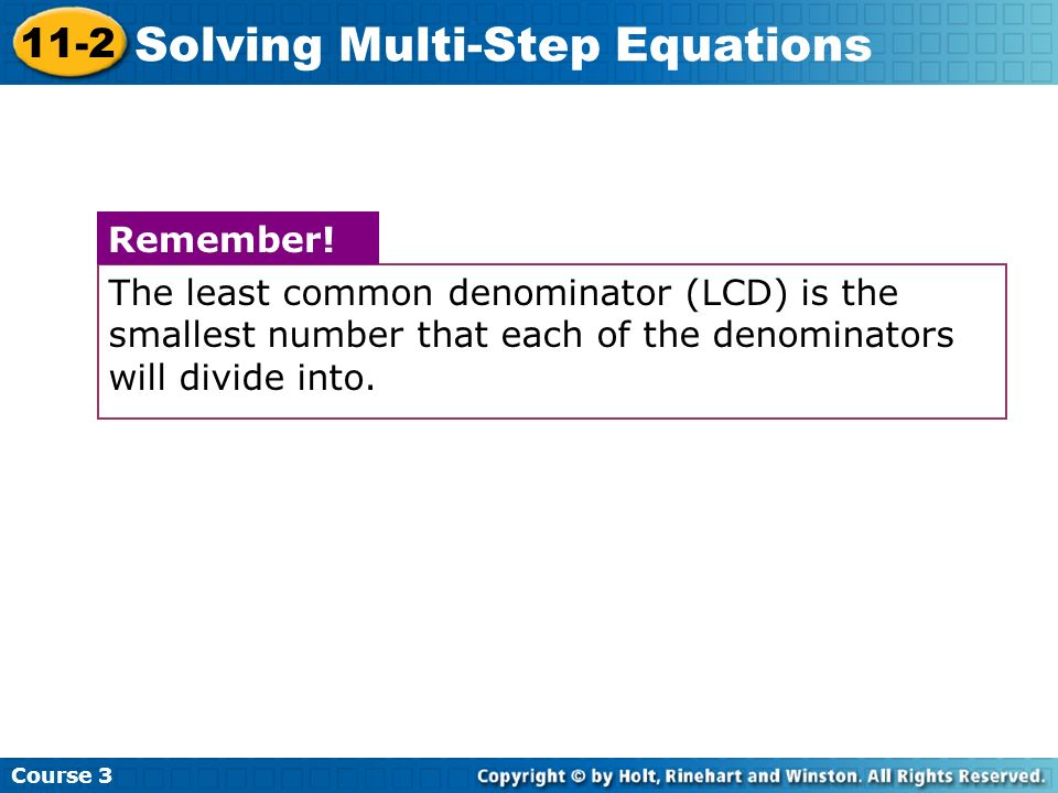 The least common denominator (LCD) is the smallest number that each of the denominators will divide into.