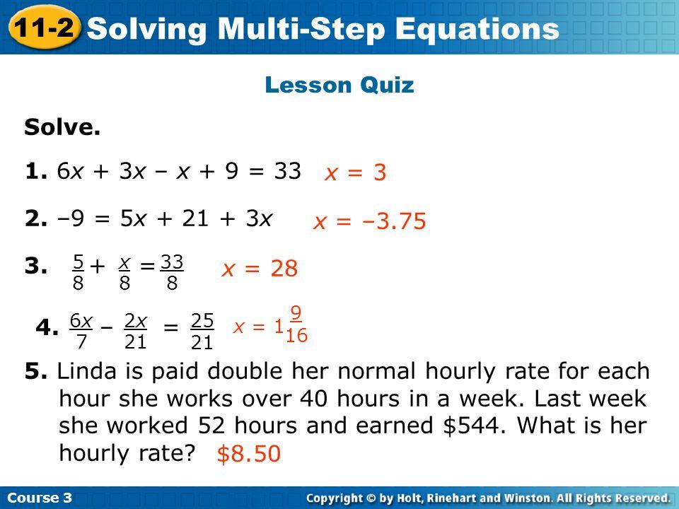 Lesson Quiz Solve. 1. 6x + 3x – x + 9 = 33 2. –9 = 5x + 21 + 3x x = 3