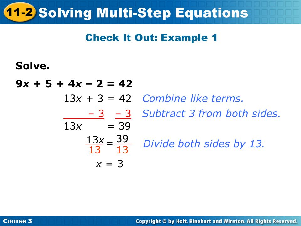 Check It Out: Example 1 Solve. 9x + 5 + 4x – 2 = 42. 13x + 3 = 42 Combine like terms. – 3 – 3 Subtract 3 from both sides.