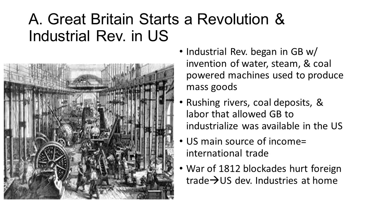 A. Great Britain Starts a Revolution & Industrial Rev. in US