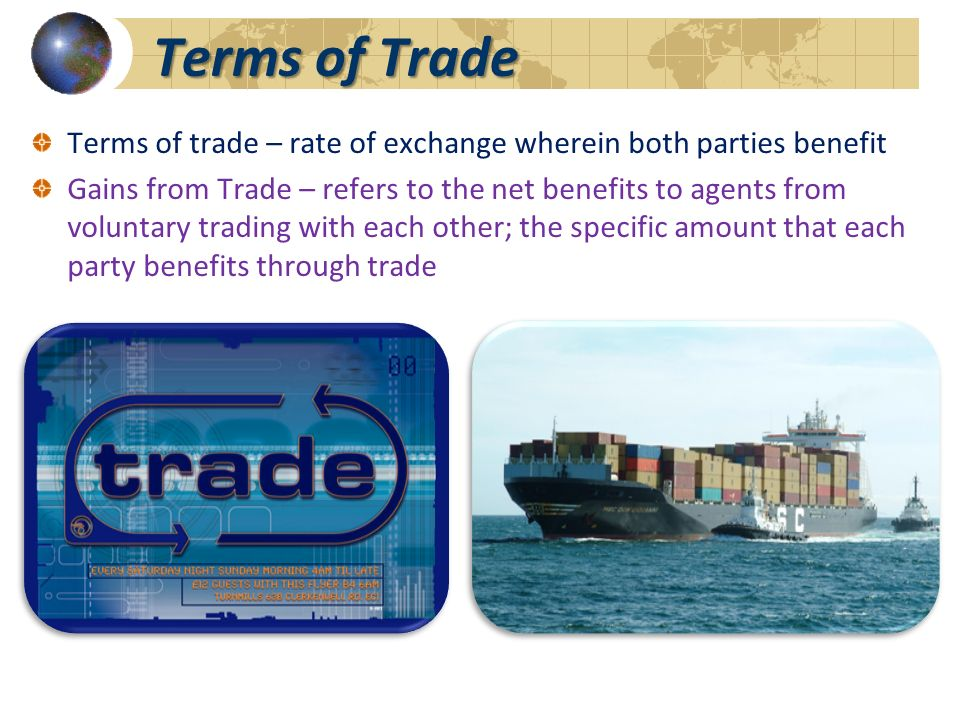 Terms of Trade Terms of trade – rate of exchange wherein both parties benefit.