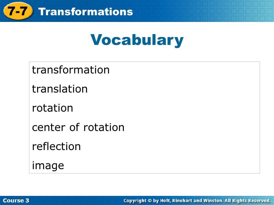 Vocabulary 7-7 Transformations transformation translation rotation