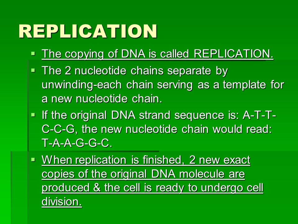 REPLICATION The copying of DNA is called REPLICATION.