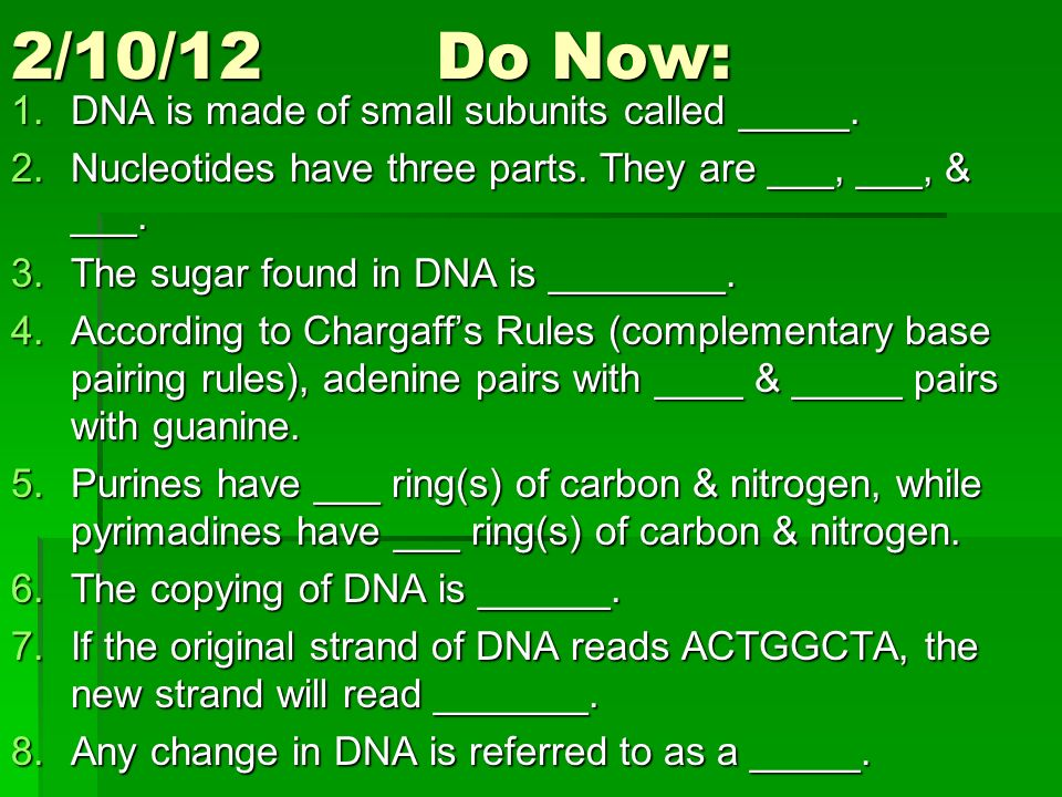 2/10/12 Do Now: DNA is made of small subunits called _____.
