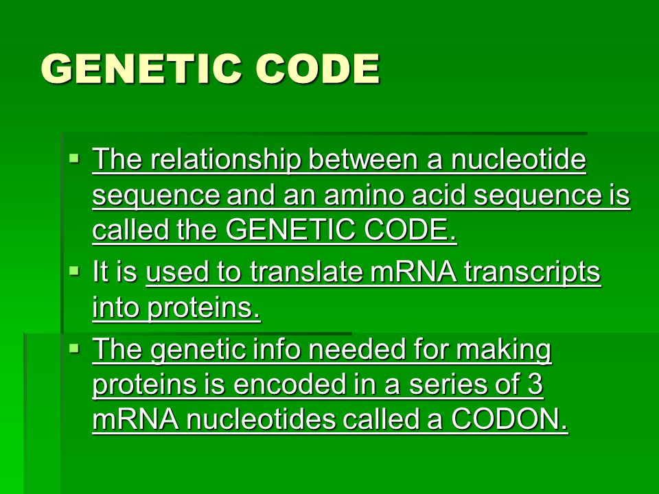 GENETIC CODE The relationship between a nucleotide sequence and an amino acid sequence is called the GENETIC CODE.