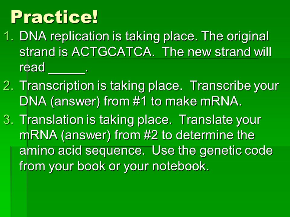 Practice! DNA replication is taking place. The original strand is ACTGCATCA. The new strand will read _____.