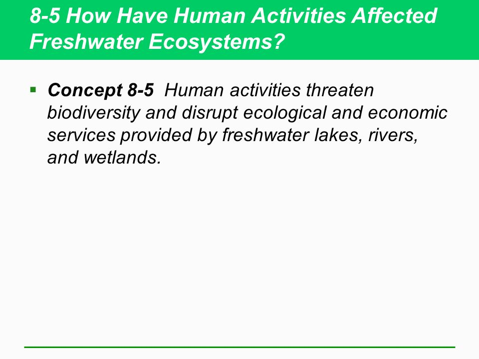 8-5 How Have Human Activities Affected Freshwater Ecosystems