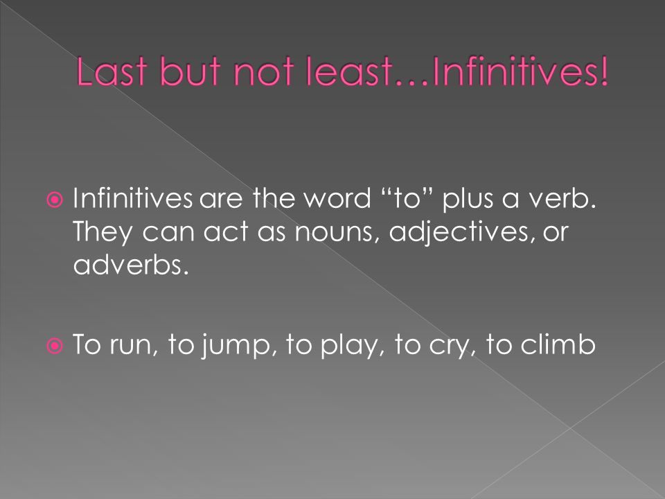 Last but not least…Infinitives!