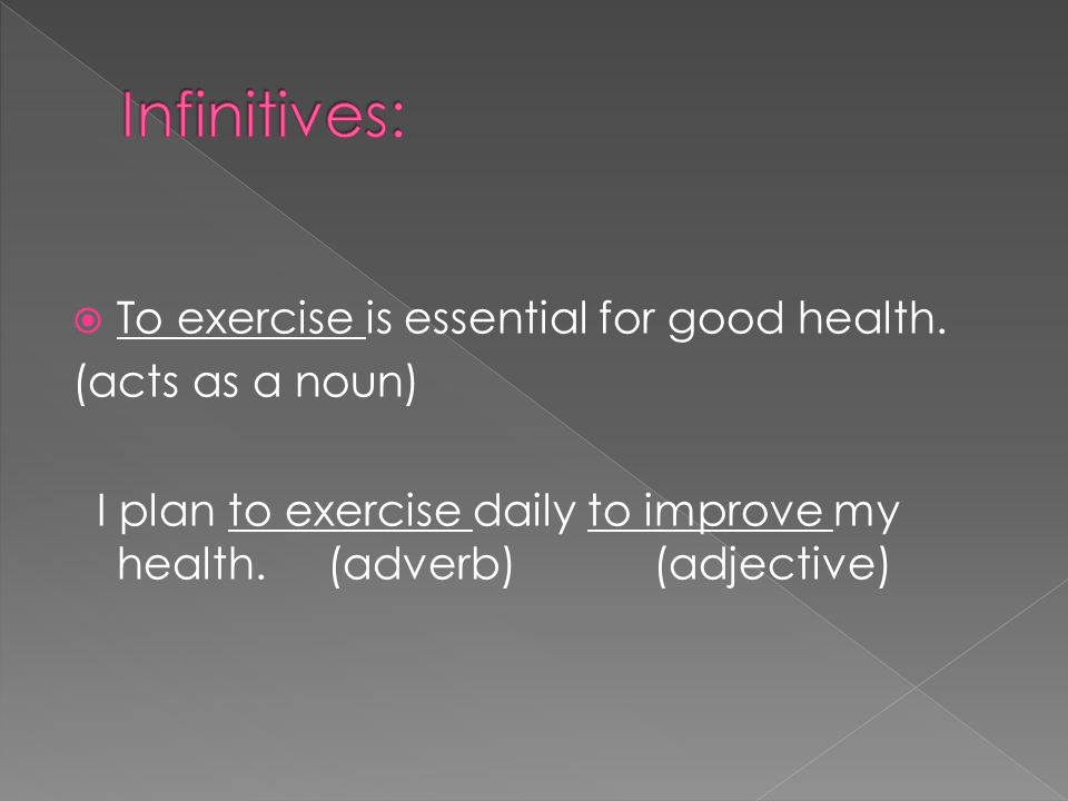 Infinitives: To exercise is essential for good health.