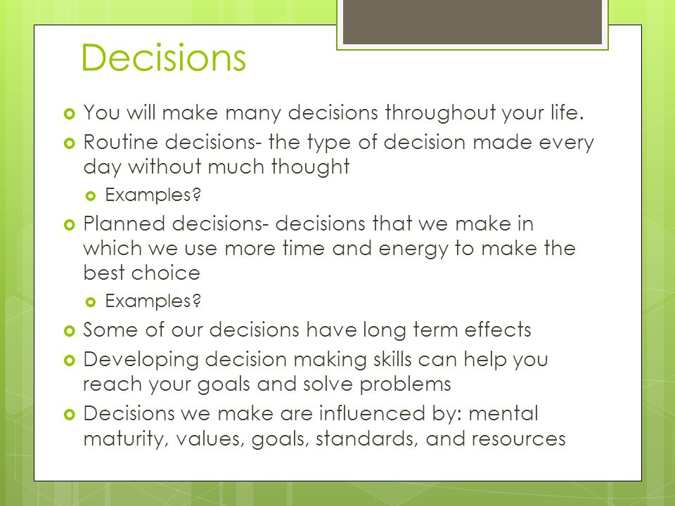the decisions we make throughout our life We go through our life making decisions on where to live and work, but do we  make the choice of how to best live or lead these are decisions.