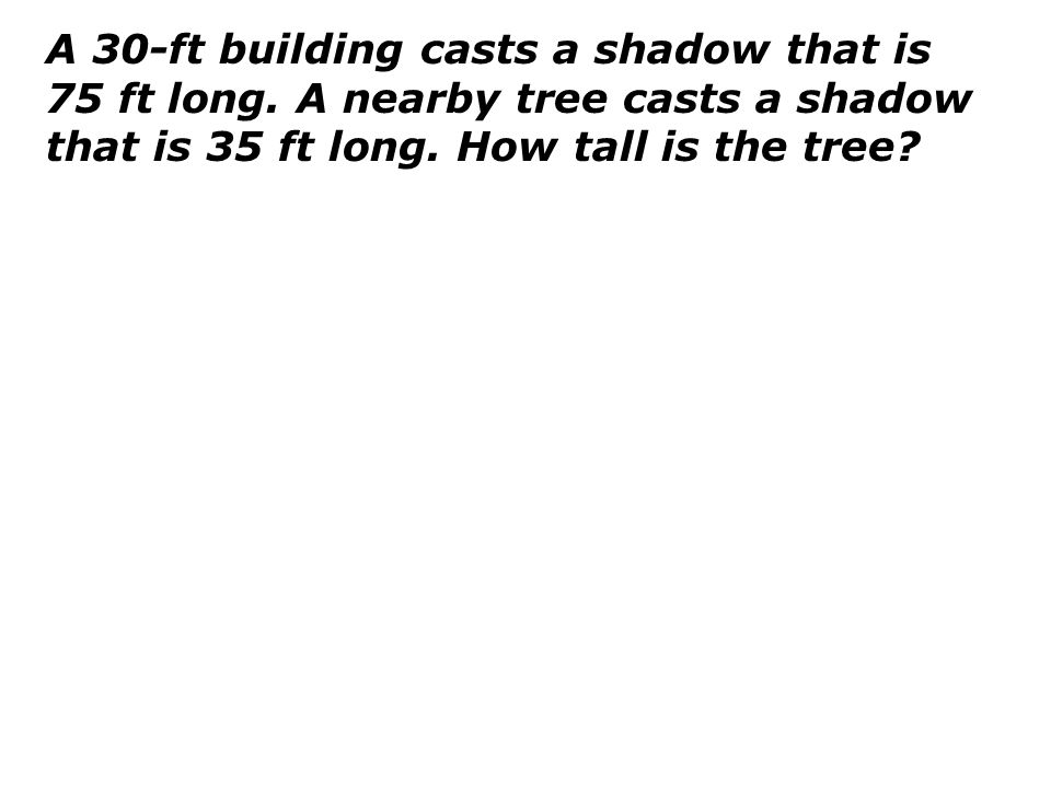 A 30-ft building casts a shadow that is 75 ft long