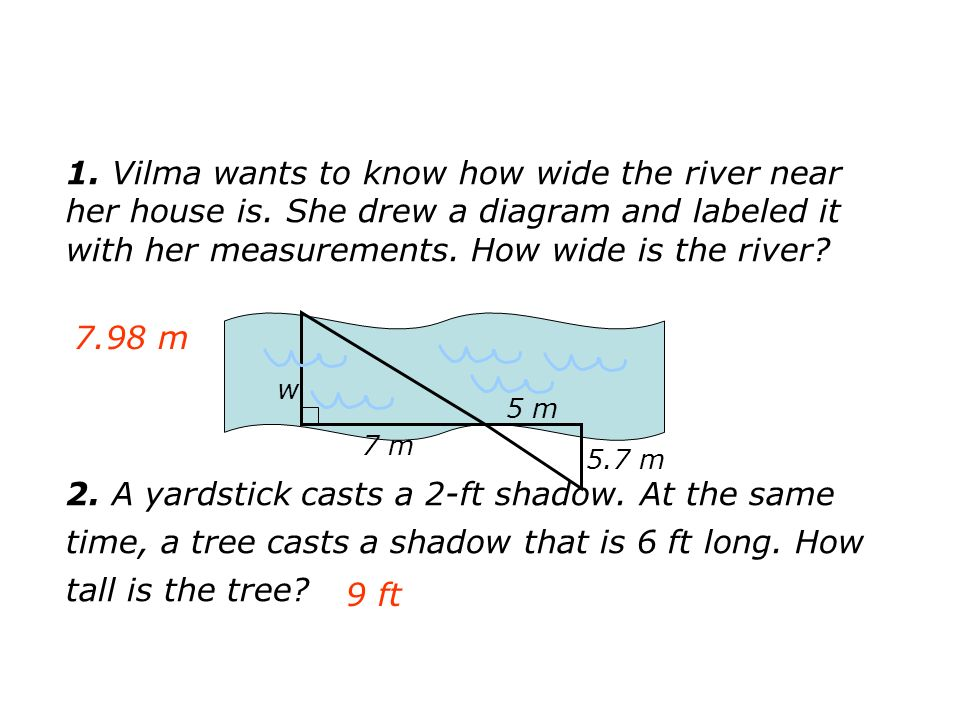 1. Vilma wants to know how wide the river near her house is