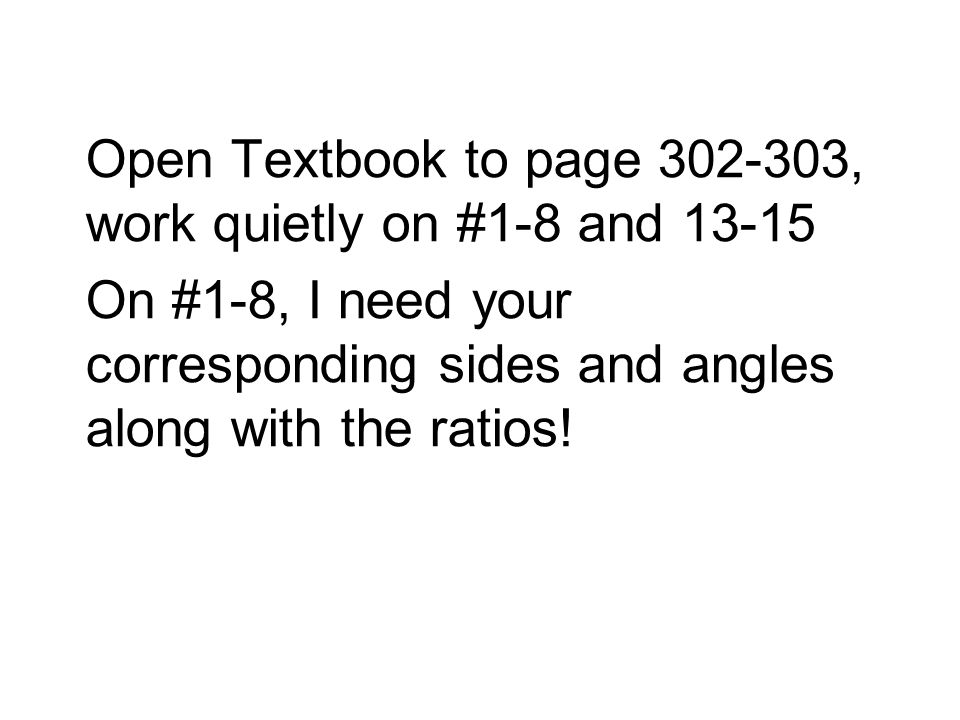 Open Textbook to page 302-303, work quietly on #1-8 and 13-15