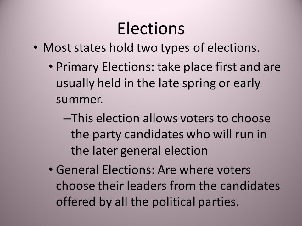 Elections Most states hold two types of elections.