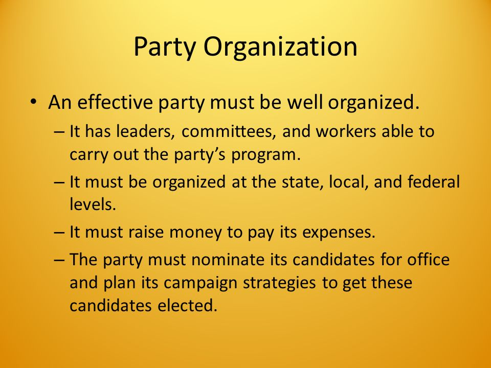 Party Organization An effective party must be well organized.
