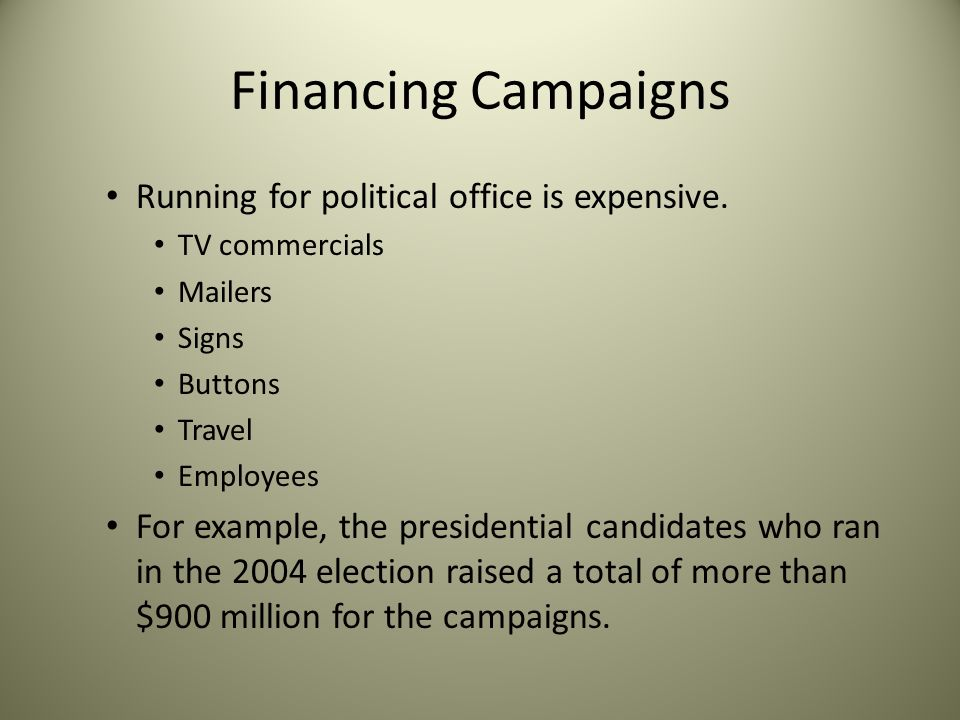 Financing Campaigns Running for political office is expensive.