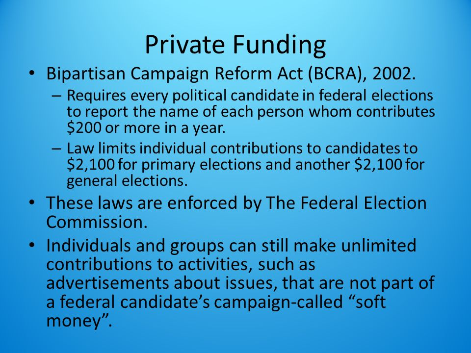 Private Funding Bipartisan Campaign Reform Act (BCRA), 2002.