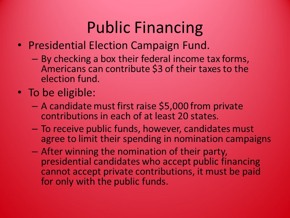 Public Financing Presidential Election Campaign Fund. To be eligible: