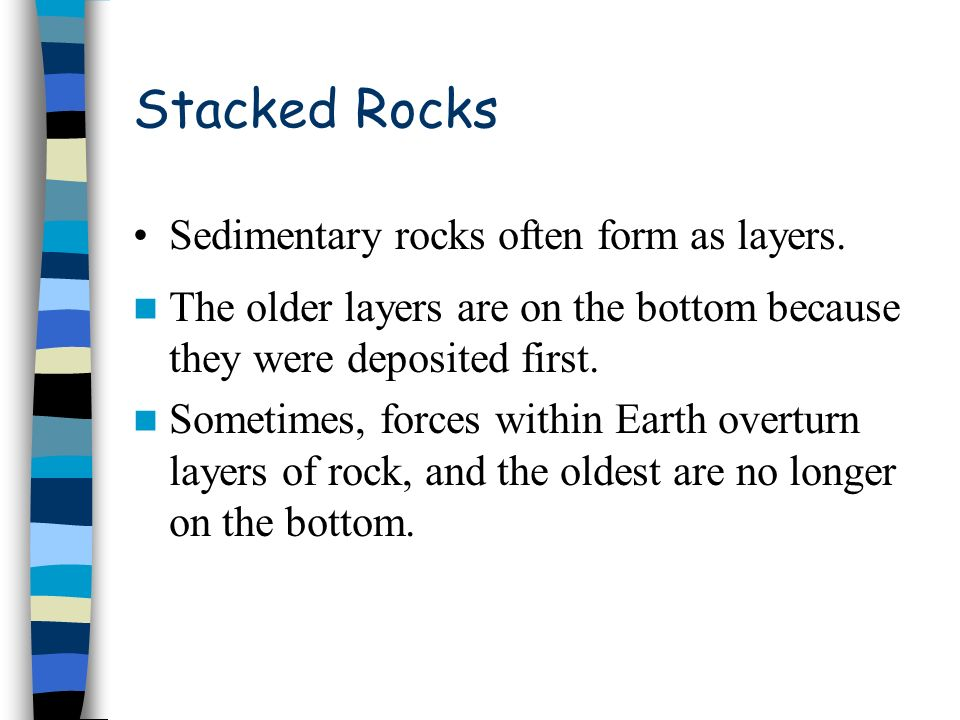 Stacked Rocks Sedimentary rocks often form as layers.
