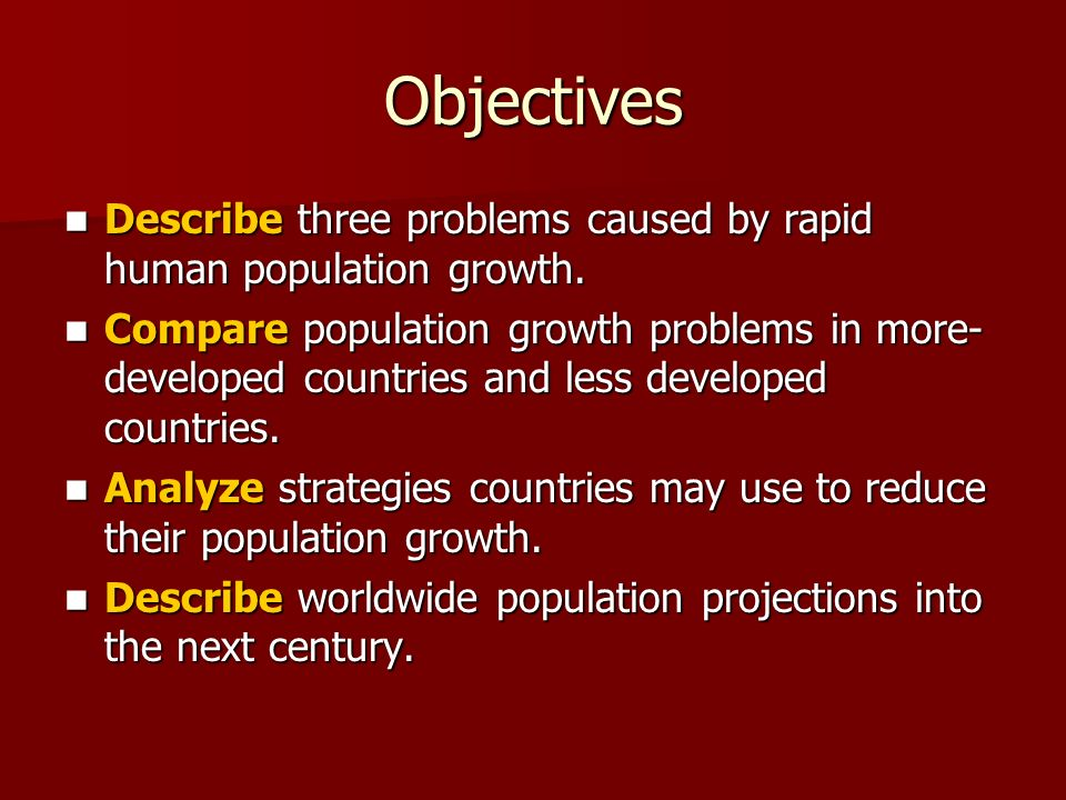 Objectives Describe three problems caused by rapid human population growth.