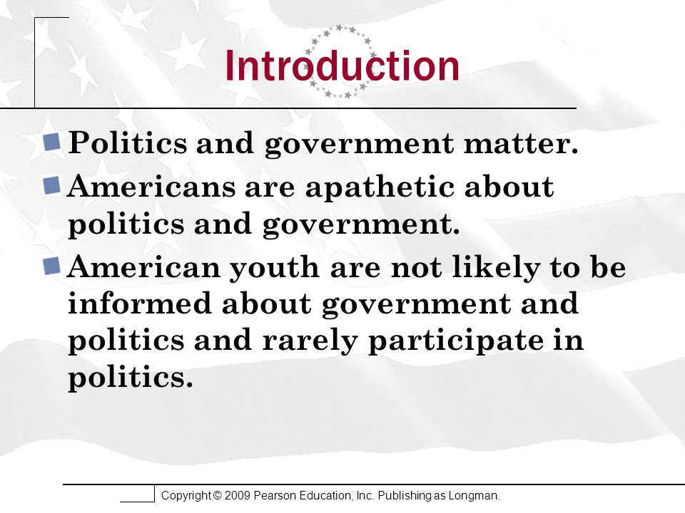 Introduction Politics and government matter.