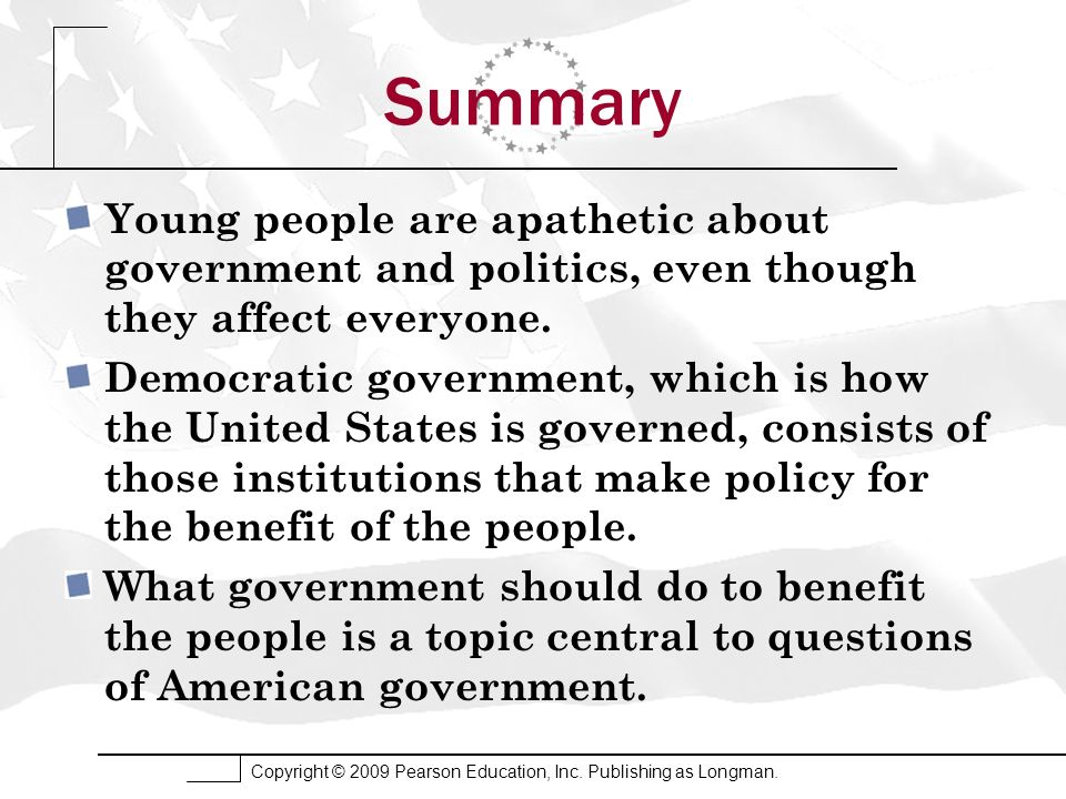 Summary Young people are apathetic about government and politics, even though they affect everyone.