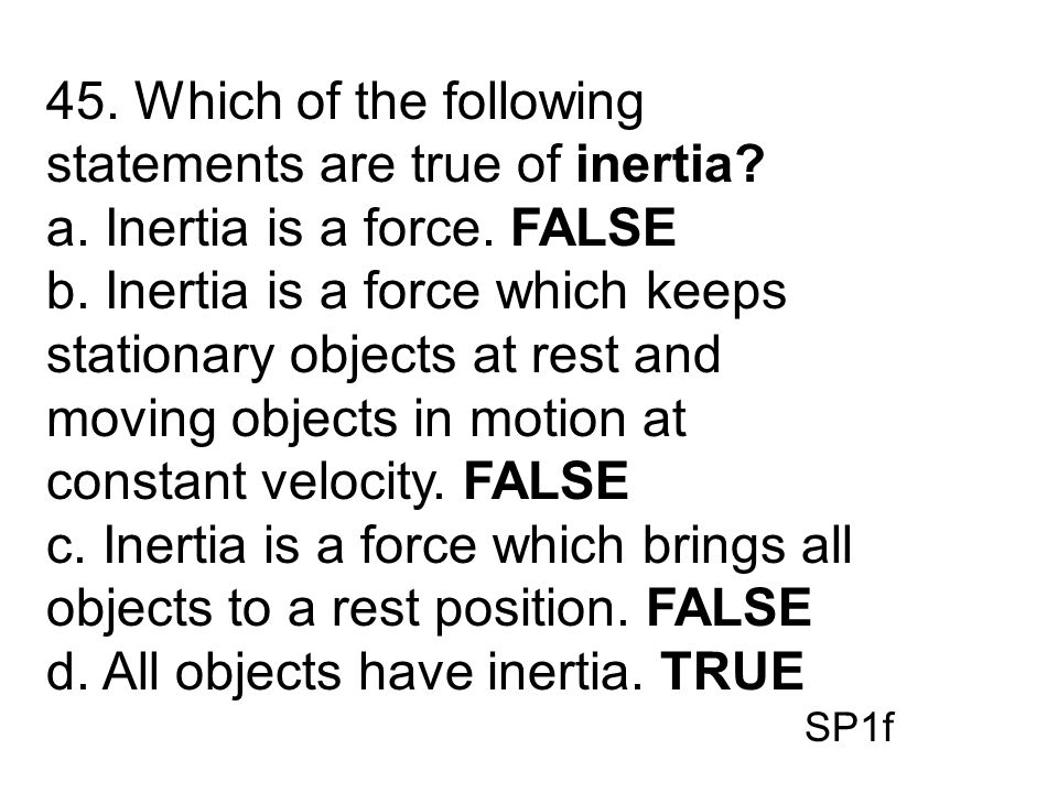 45. Which of the following statements are true of inertia