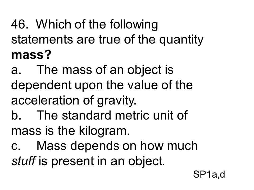 46. Which of the following statements are true of the quantity mass