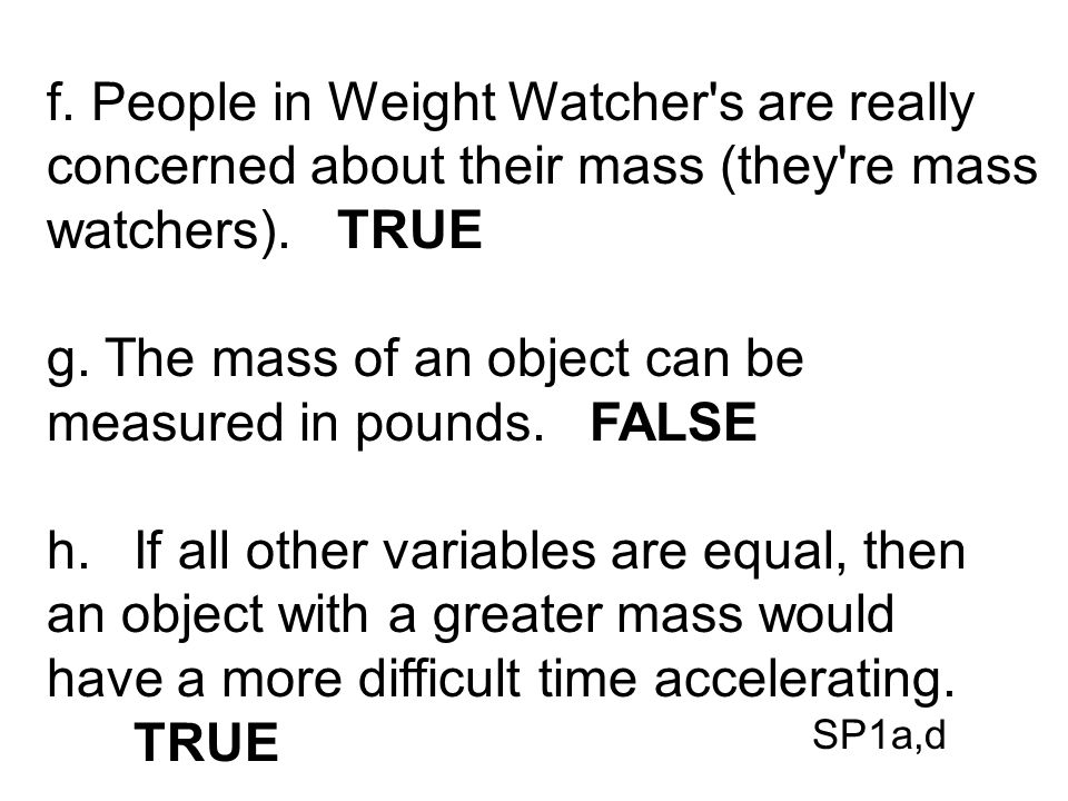 g. The mass of an object can be measured in pounds. FALSE