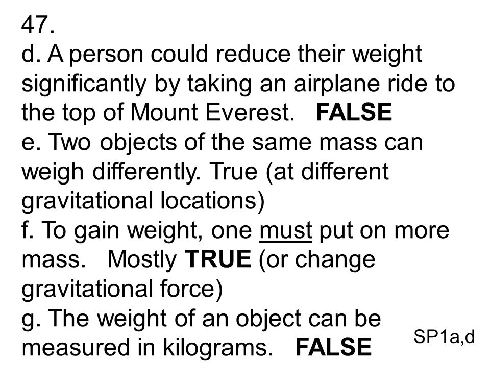g. The weight of an object can be measured in kilograms. FALSE