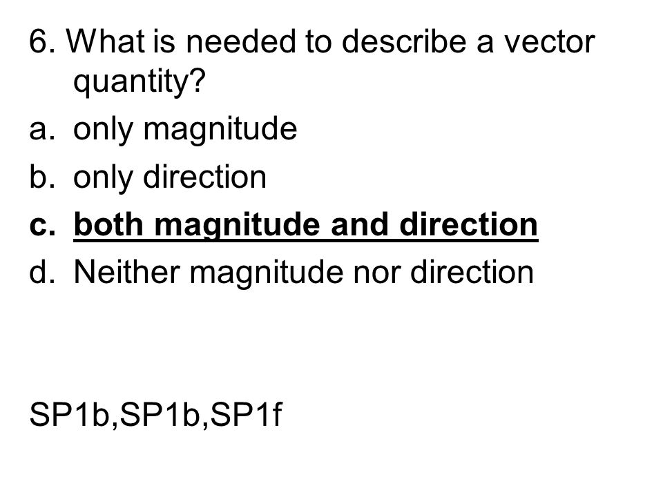 6. What is needed to describe a vector quantity