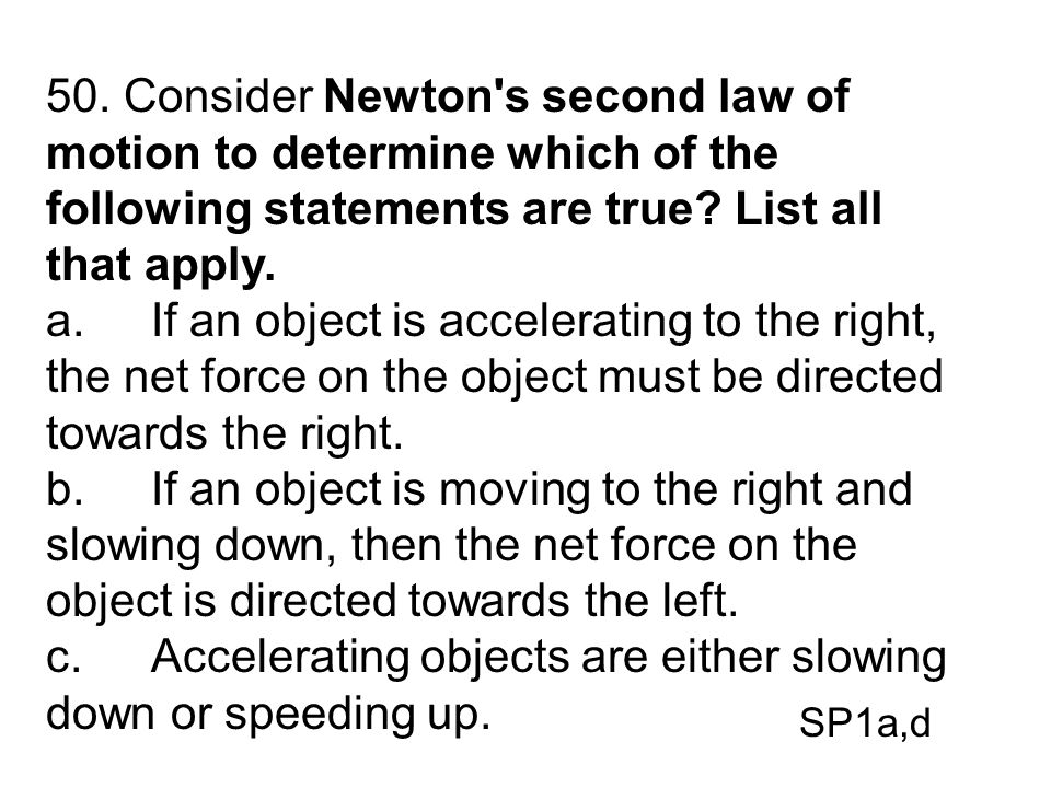 c. Accelerating objects are either slowing down or speeding up.