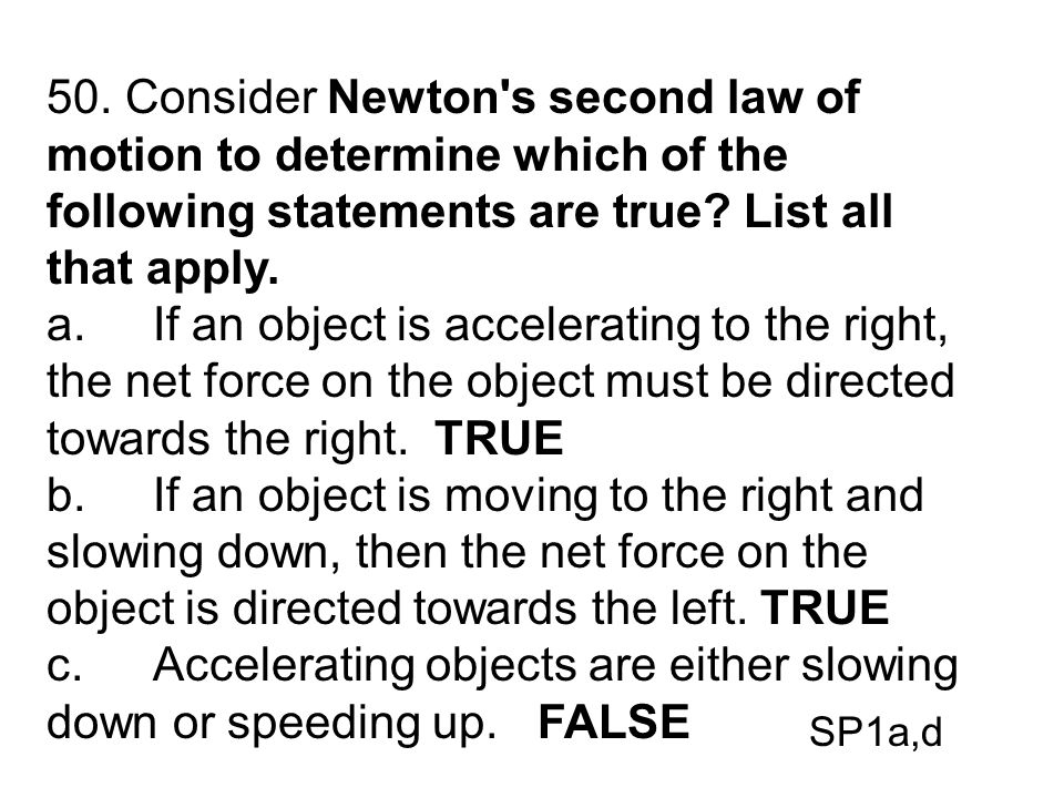 c. Accelerating objects are either slowing down or speeding up. FALSE