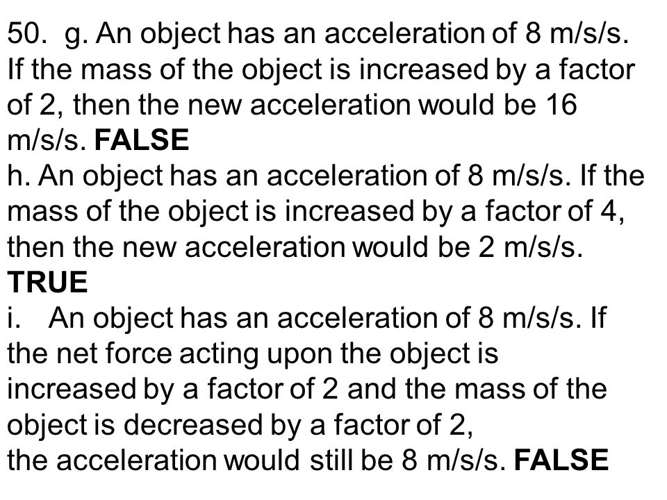 50. g. An object has an acceleration of 8 m/s/s