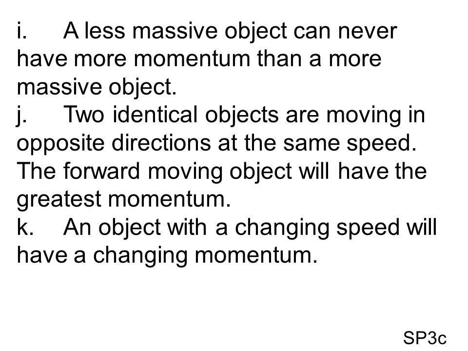 k. An object with a changing speed will have a changing momentum.