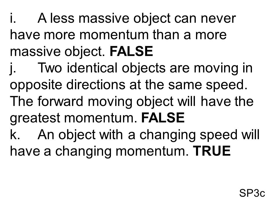 k. An object with a changing speed will have a changing momentum. TRUE