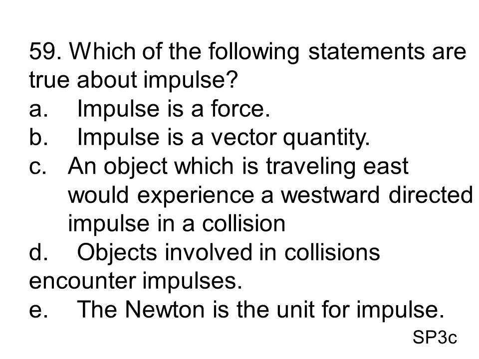 59. Which of the following statements are true about impulse