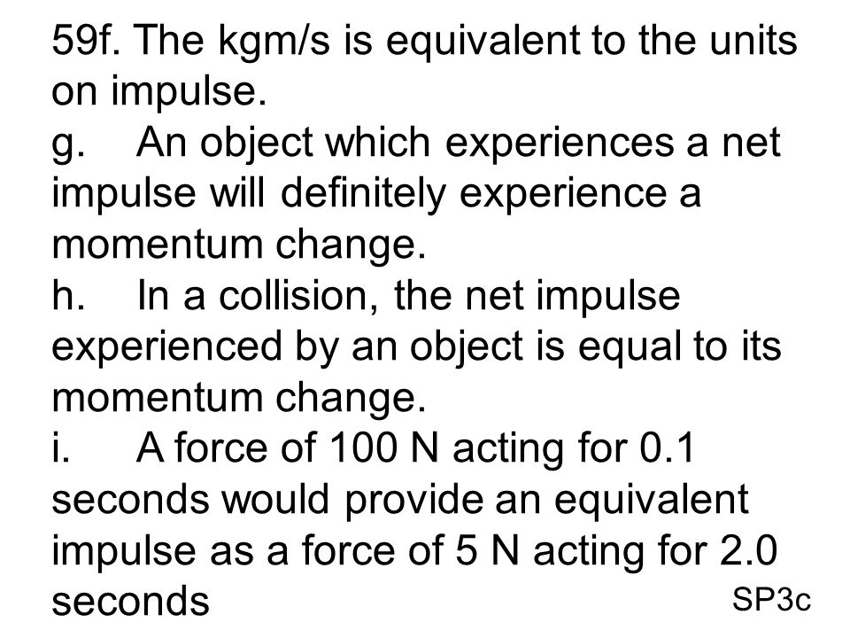 59f. The kgm/s is equivalent to the units on impulse.