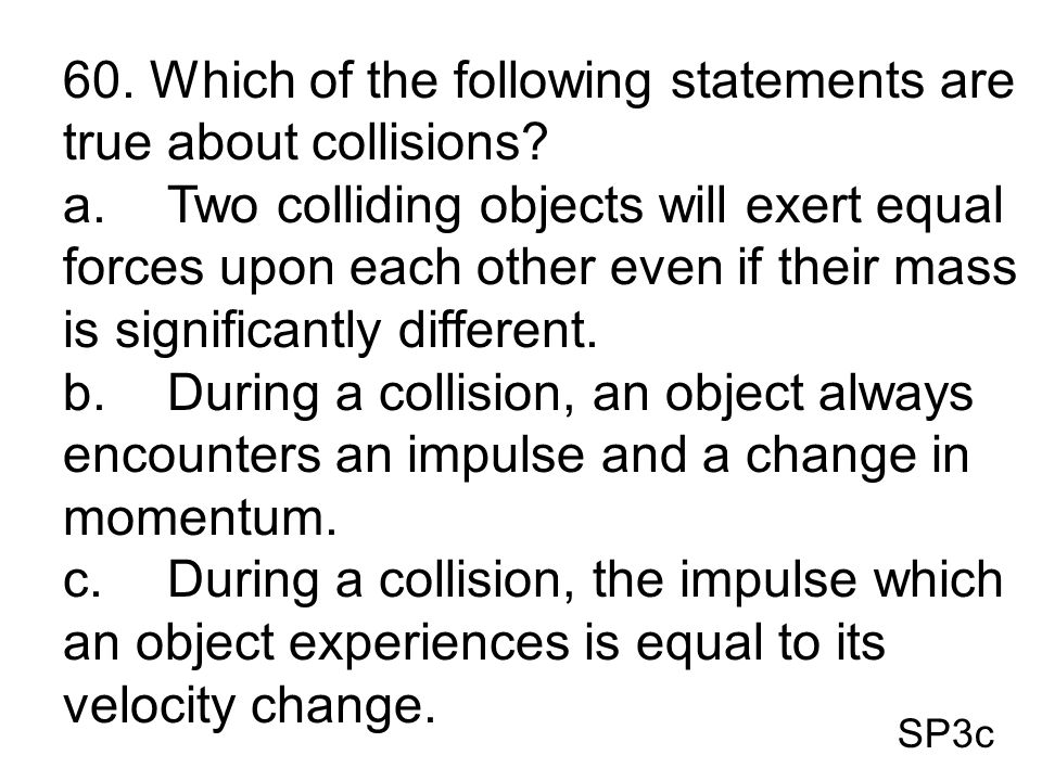 60. Which of the following statements are true about collisions