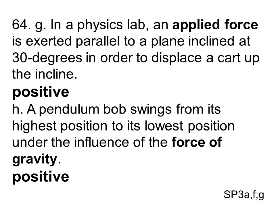 64. g. In a physics lab, an applied force is exerted parallel to a plane inclined at 30-degrees in order to displace a cart up the incline.