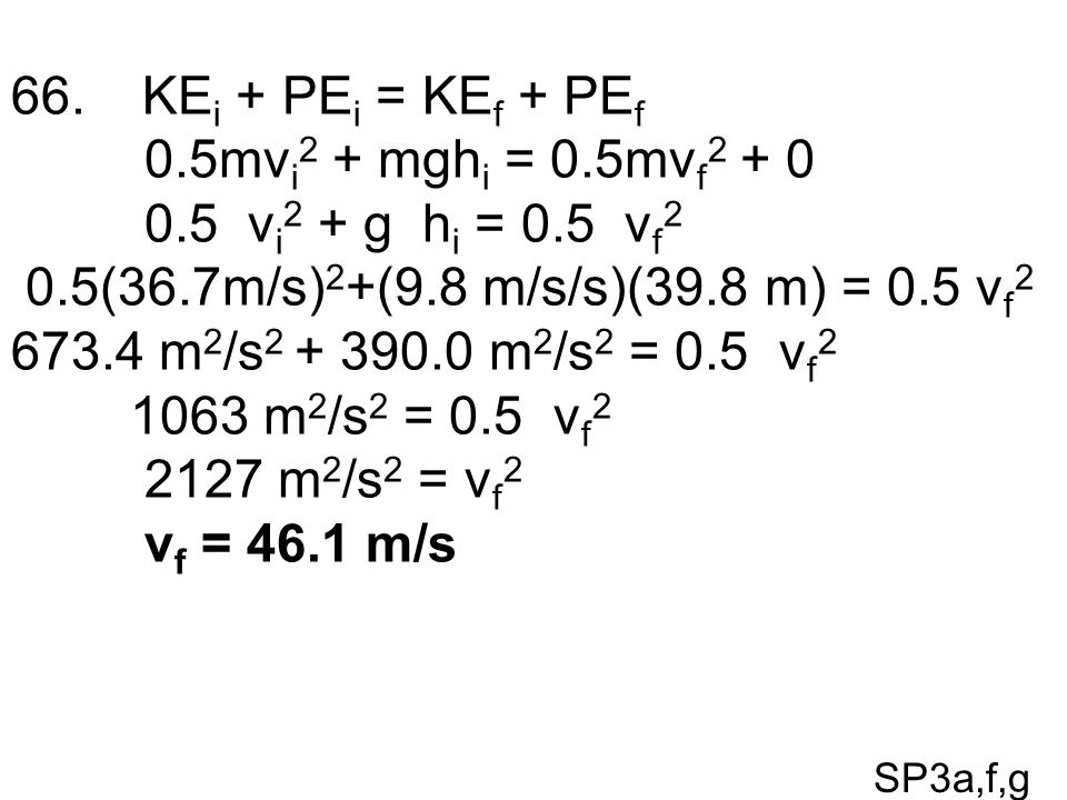 KEi + PEi = KEf + PEf 0.5mvi2 + mghi = 0.5mvf2 + 0