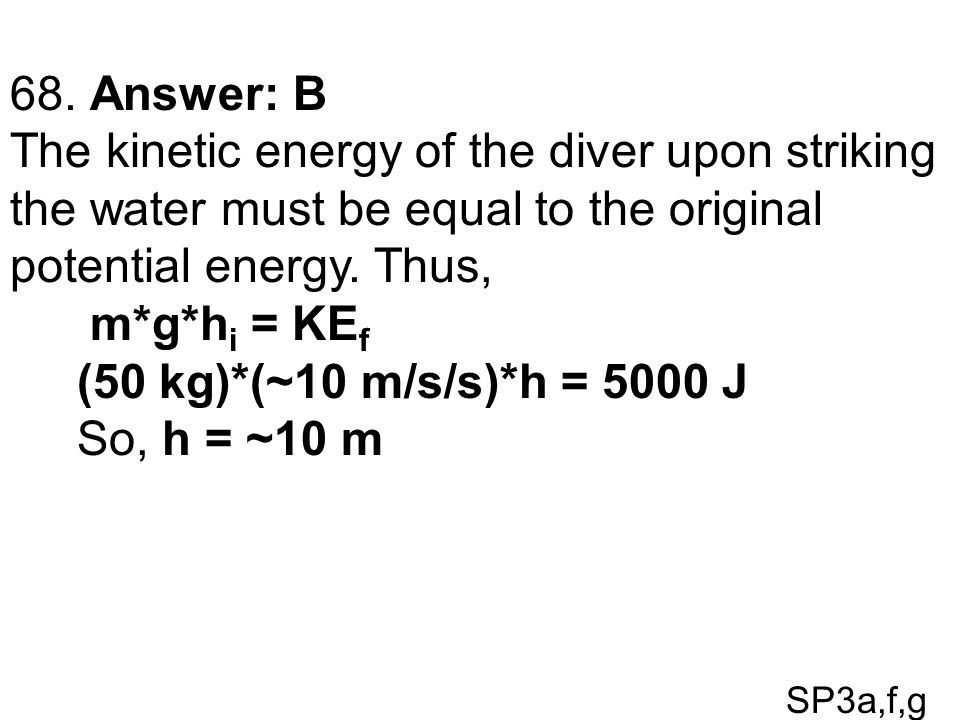 68. Answer: B The kinetic energy of the diver upon striking the water must be equal to the original potential energy. Thus,