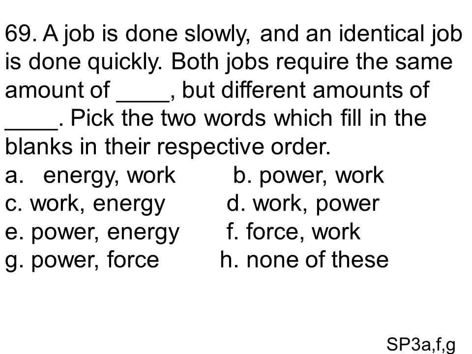 energy, work b. power, work c. work, energy d. work, power