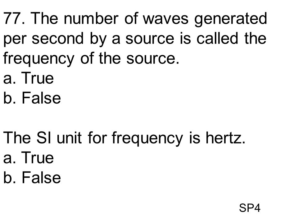 The SI unit for frequency is hertz.