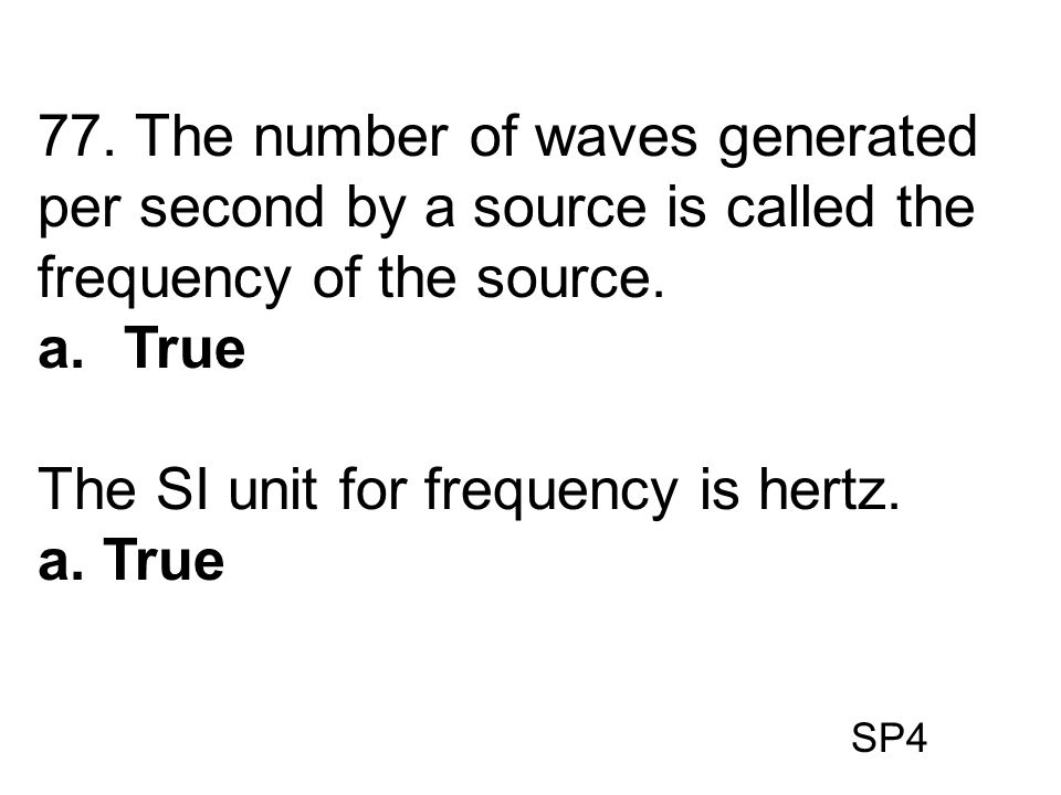 The SI unit for frequency is hertz. a. True